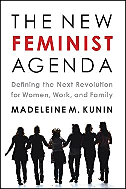 The New Feminist Agenda: Defining the Next Revolution for Women, Work, and Family 9781603584258