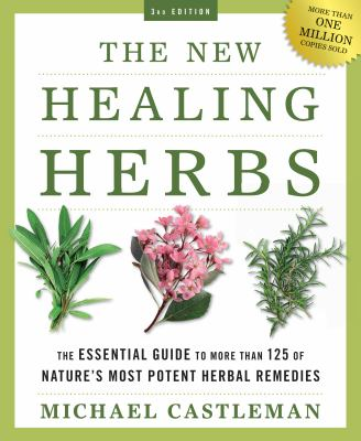 The New Healing Herbs: The Essential Guide to More Than 125 of Nature's Most Potent Herbal Remedies 9781605298894