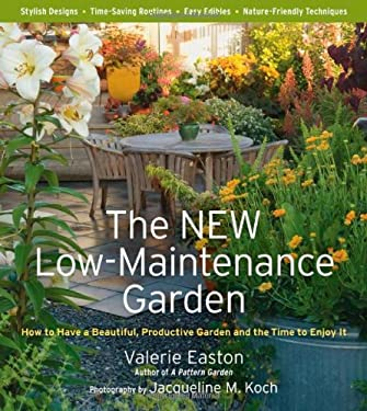 The New Low-Maintenance Garden: How to Have a Beautiful, Productive Garden and the Time to Enjoy It 9781604691665