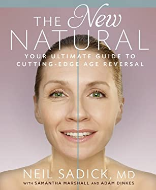 The New Natural: Your Ultimate Guide to Cutting-Edge Age Reversal 9781609611255
