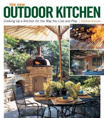 The New Outdoor Kitchen: Cooking Up a Kitchen for the Way You Live and Play 9781600850097