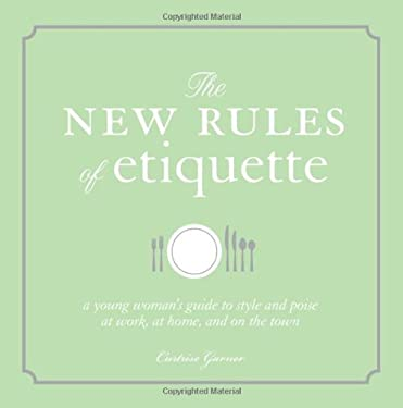 The New Rules of Etiquette: A Young Woman's Guide to Style and Poise at Work, at Home, and on the Town