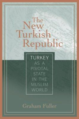 The New Turkish Republic: Turkey as a Pivotal State in the Muslim World 9781601270191