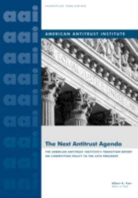 The Next Antitrust Agenda: The American Antitrust Institute's Transition Report on Competition Policy to the 44th President of the United States 9781600420535