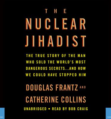 The Nuclear Jihadist: The True Story of the Man Who Sold the World's Most Dangerous Secrets...and How We Could Have Stopped Him 9781600241291