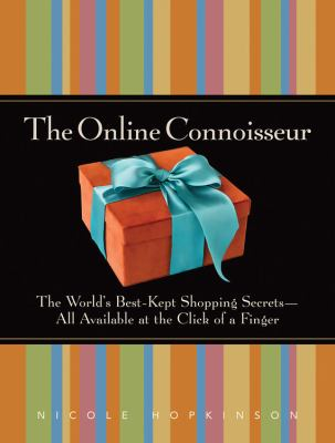 The Online Connoisseur: The World's Best-Kept Shopping Secrets-All Available at the Click of a Finger 9781600940262