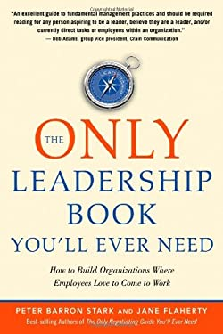 The Only Leadership Book You'll Ever Need: How to Build Organizations Where Employees Love to Come to Work 9781601631183