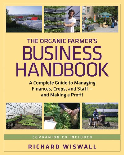 The Organic Farmer's Business Handbook: A Complete Guide to Managing Finances, Crops, and Staff-And Making a Profit [With CDROM] 9781603581424