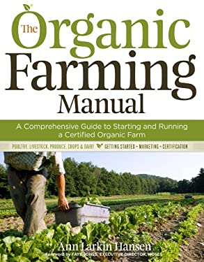 The Organic Farming Manual: A Comprehensive Guide to Starting and Running a Certified Organic Farm 9781603424806