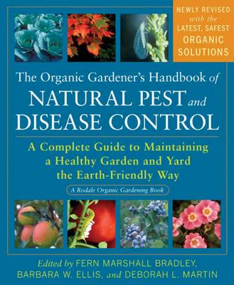The Organic Gardener's Handbook of Natural Pest and Disease Control: A Complete Guide to Maintaining a Healthy Garden and Yard the Earth-Friendly Way 9781605296777