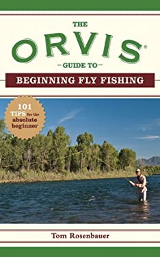 The Orvis Guide to Beginning Fly Fishing: 101 Tips for the Absolute Beginner 9781602393233