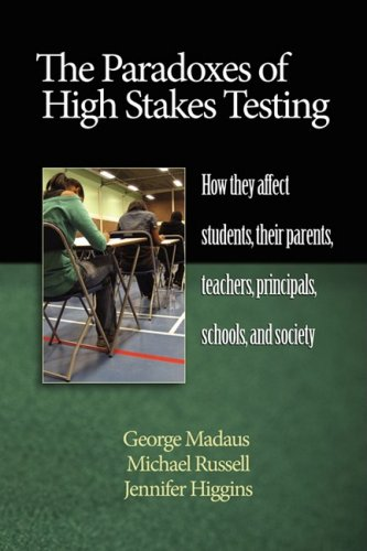 The Paradoxes of High Stakes Testing: How They Affect Students, Their Parents, Teachers, Principals, Schools, and Society (PB) 9781607520276