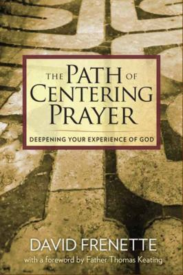 The Path of Centering Prayer: Deepening Your Experience of God 9781604076738
