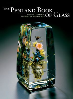 The Penland Book of Glass: Master Classes in Flamework Techniques 9781600596797