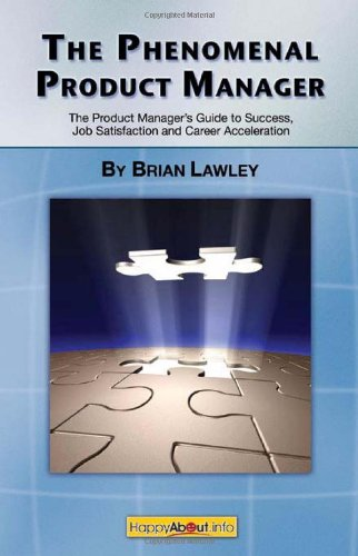 The Phenomenal Product Manager: The Product Manager's Guide to Success, Job Satisfaction and Career Acceleration 9781600051340