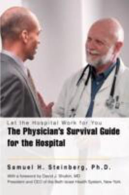 The Physician's Survival Guide for the Hospital: Let the Hospital Work for You