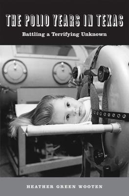 The Polio Years in Texas: Battling a Terrifying Unknown 9781603441650