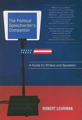 The Political Speechwriter's Companion: A Guide for Writers and Speakers 9781604265491