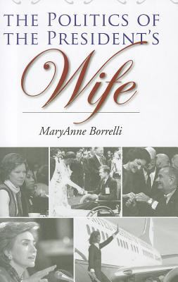 The Politics of the President's Wife 9781603442855