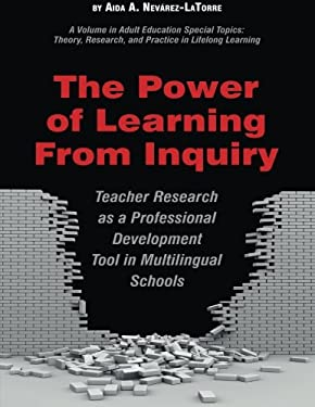 The Power of Learning from Inquiry: Teacher Research as a Professional Development Tool in Multilingual Schools (PB) 9781607522805
