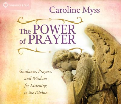 The Power of Prayer: Guidance, Prayers, and Wisdom for Listening to the Divine 9781604075700