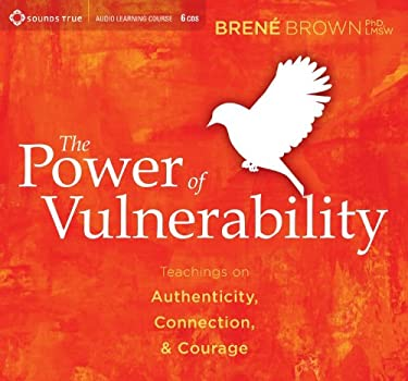 The Power of Vulnerability: Teachings on Authenticity, Connection, and Courage 9781604078589