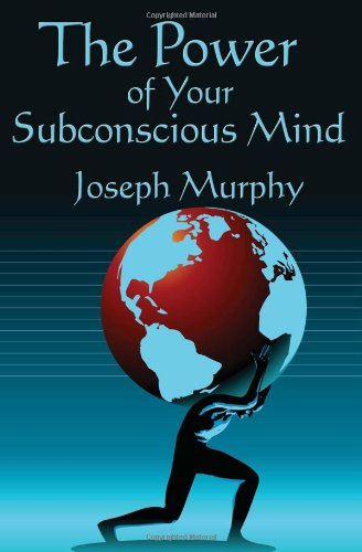 The Power of Your Subconscious Mind: Complete and Unabridged 9781604590487