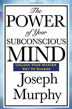 The Power of Your Subconscious Mind 9781604592016