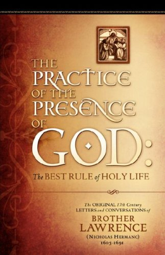 The Practice of the Presence of God: The Original 17th Century Letters and Conversations of Brother Lawrence 9781602665705
