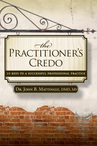 The Practitioner's Credo: 10 Keys to a Successful Professional Practice 9781600375569