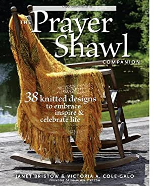 The Prayer Shawl Companion: 38 Knitted Designs to Embrace Inspire & Celebrate Life 9781600850035