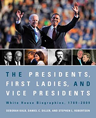 The Presidents, First Ladies, and Vice Presidents: White House Biographies, 1789-2009 9781604265248