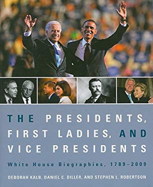 The Presidents, First Ladies, and Vice Presidents: White House Biographies, 1789-2009 9781604265453