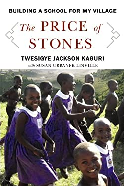The Price of Stones: Building a School for My Village 9781602858367