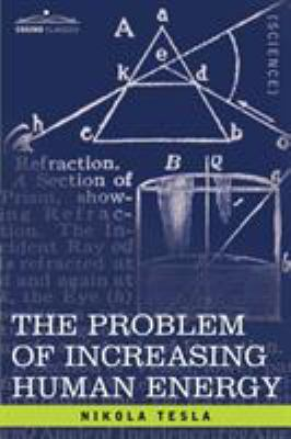 The Problem of Increasing Human Energy: With Special Reference to the Harnessing of the Sun's Energy 9781605200958