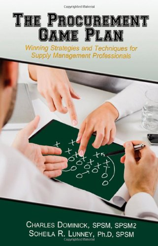 The Procurement Game Plan: Winning Strategies and Techniques for Supply Management Professionals 9781604270679