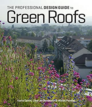 The Professional Design Guide to Green Roofs 9781604693126