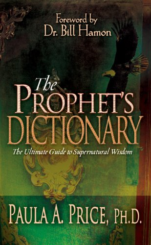 The Prophet's Dictionary: The Ultimate Guide to Supernatural Wisdom 9781603740357
