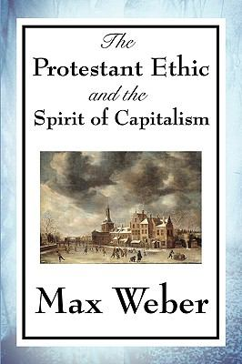 The Protestant Ethic and the Spirit of Capitalism 9781604599305