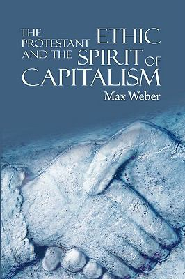 The Protestant Ethic and the Spirit of Capitalism 9781607960980
