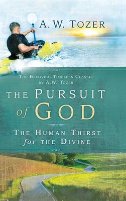 The Pursuit of God: The Human Thirst for the Divine 9781600660542
