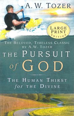 The Pursuit of God: The Human Thirst for the Divine 9781600661686