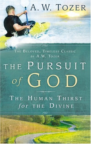 The Pursuit of God: The Human Thirst for the Divine 9781600660153