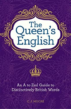 The Queen's English: An A to Zed Guide to Distinctively British Words 9781606523254