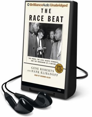The Race Beat: The Press, the Civil Rights Struggle, and the Awakening of a Nation [With Earbuds] 9781608125012