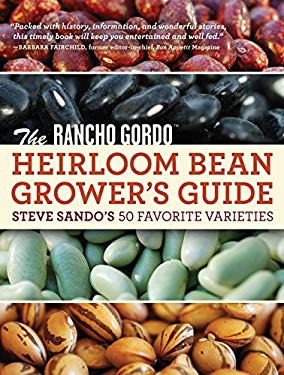 The Rancho Gordo Heirloom Bean Grower's Guide: Steve Sando's 50 Favorite Varieties 9781604691023