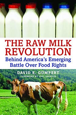 The Raw Milk Revolution: Behind America's Emerging Battle Over Food Rights 9781603582193