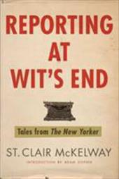 Reporting at Wit's End: Tales from the New Yorker 7433527