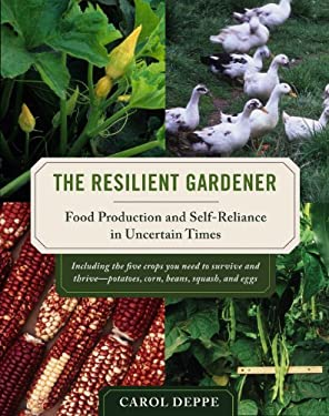 The Resilient Gardener: Food Production and Self-Reliance in Uncertain Times 9781603580311