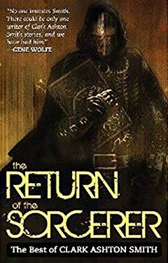 The Return of the Sorcerer: The Best of Clark Ashton Smith 9781607012092